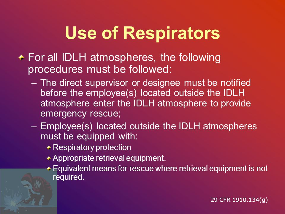 Use of Respirators For all IDLH atmospheres, the following procedures must be followed: