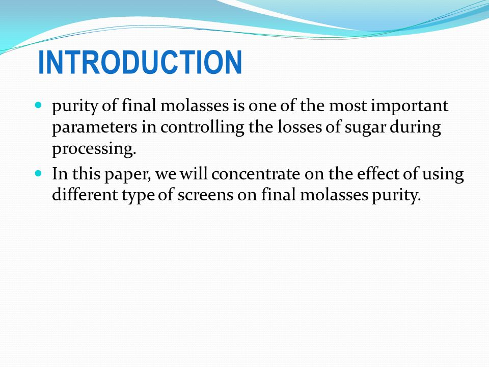 INTRODUCTION purity of final molasses is one of the most important parameters in controlling the losses of sugar during processing.