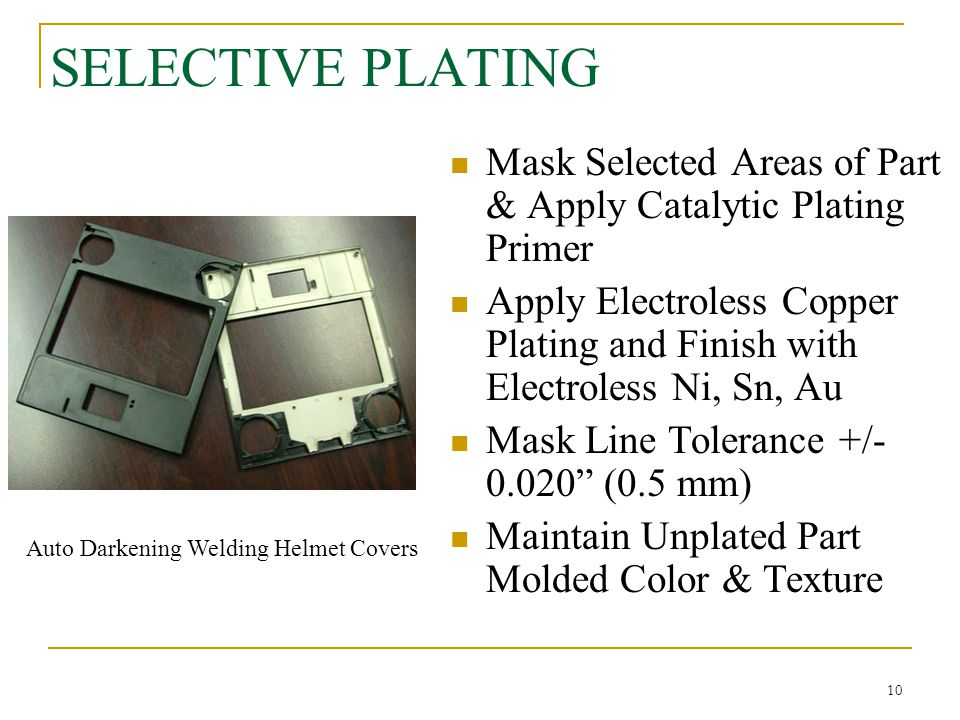 SELECTIVE PLATING Mask Selected Areas of Part & Apply Catalytic Plating Primer.