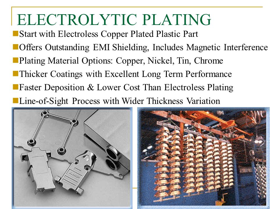 ELECTROLYTIC PLATING Start with Electroless Copper Plated Plastic Part