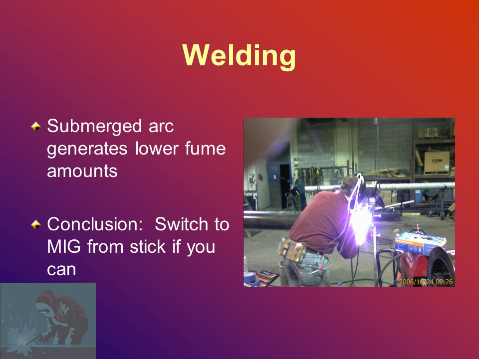 Welding Submerged arc generates lower fume amounts