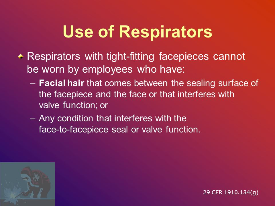 Use of Respirators Respirators with tight‑fitting facepieces cannot be worn by employees who have: