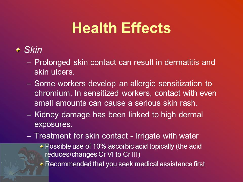 Health Effects Skin. Prolonged skin contact can result in dermatitis and skin ulcers.
