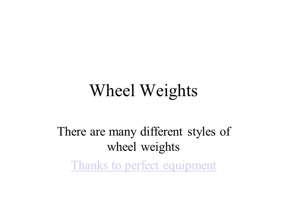 Wheel Weights There are many different styles of wheel weights