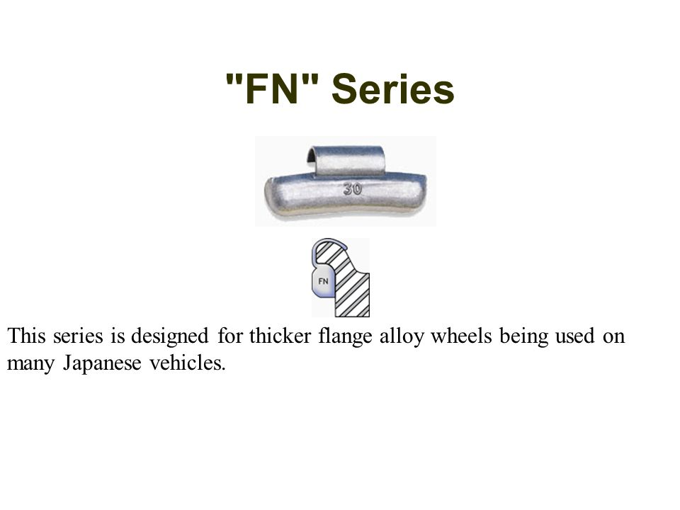 FN Series This series is designed for thicker flange alloy wheels being used on many Japanese vehicles.