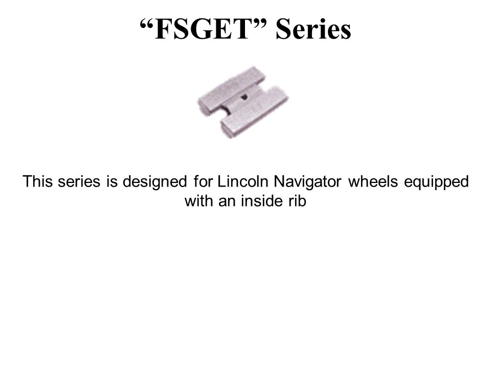 FSGET Series This series is designed for Lincoln Navigator wheels equipped with an inside rib