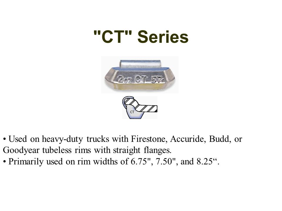 CT Series • Used on heavy-duty trucks with Firestone, Accuride, Budd, or Goodyear tubeless rims with straight flanges.