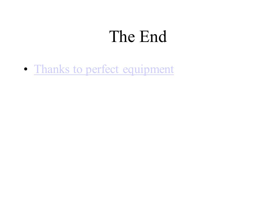 The End Thanks to perfect equipment