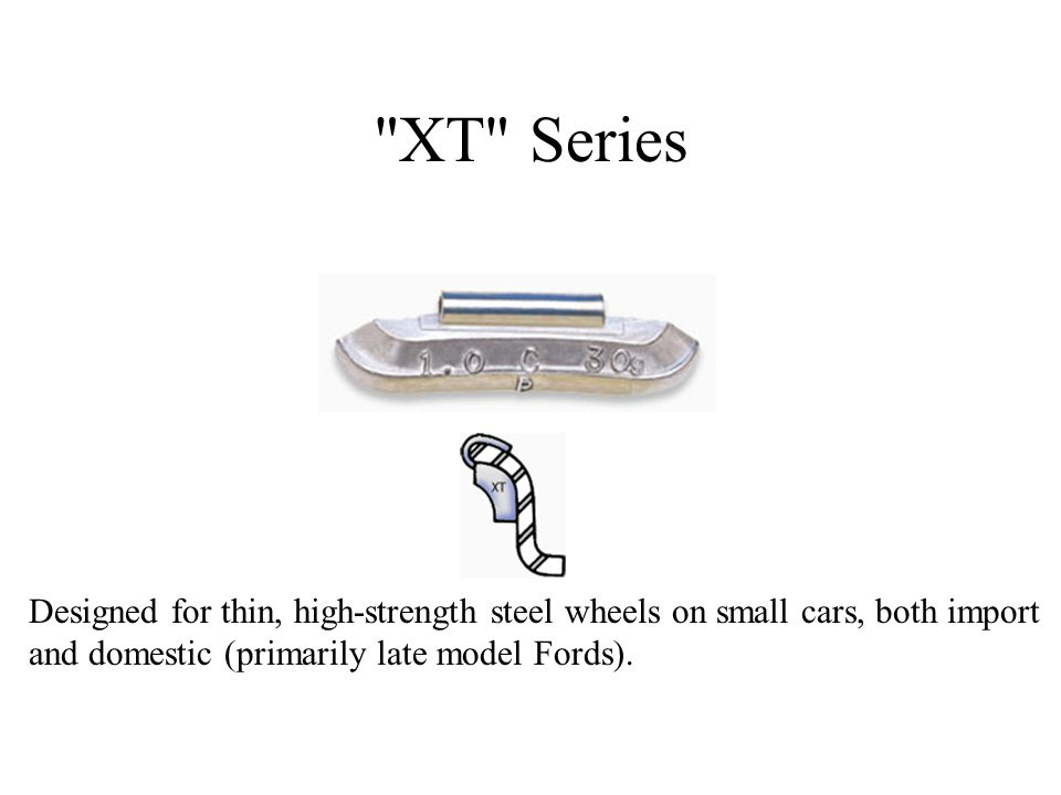 XT Series Designed for thin, high-strength steel wheels on small cars, both import and domestic (primarily late model Fords).