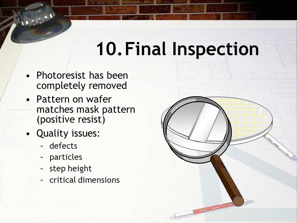 10. Final Inspection Photoresist has been completely removed