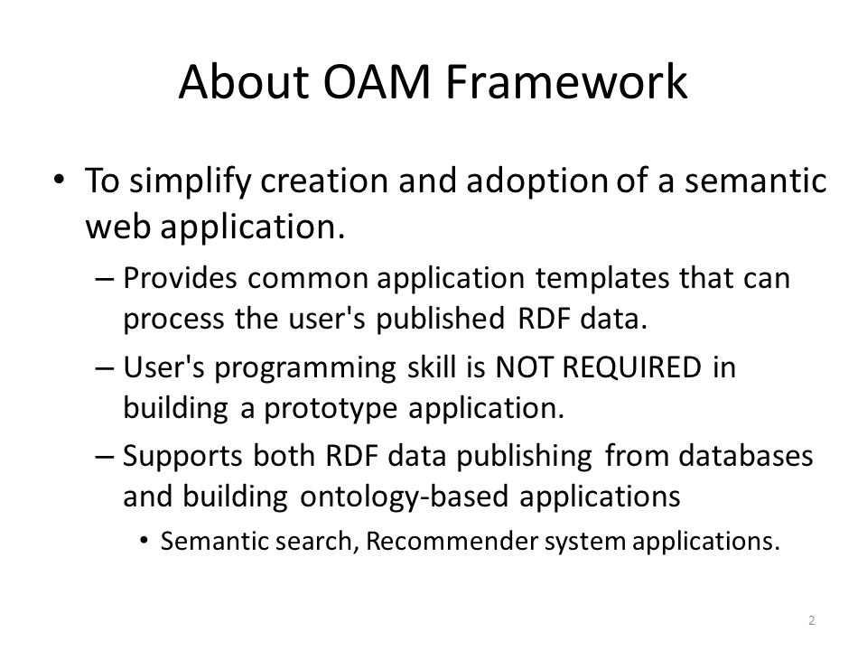 About OAM Framework To simplify creation and adoption of a semantic web application.