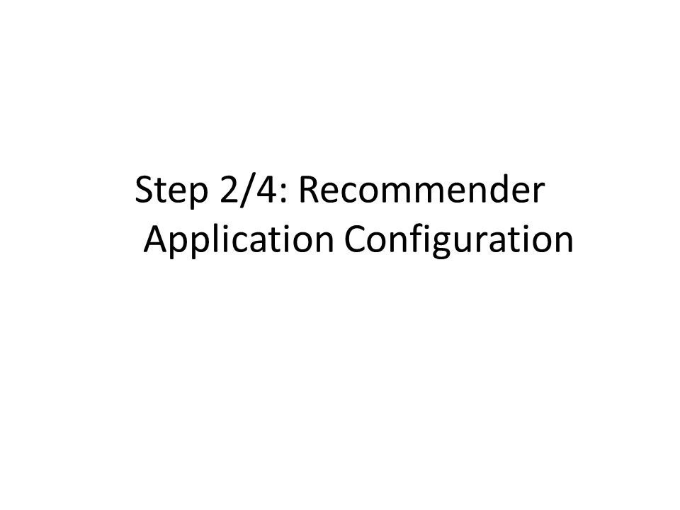 Step 2/4: Recommender Application Configuration