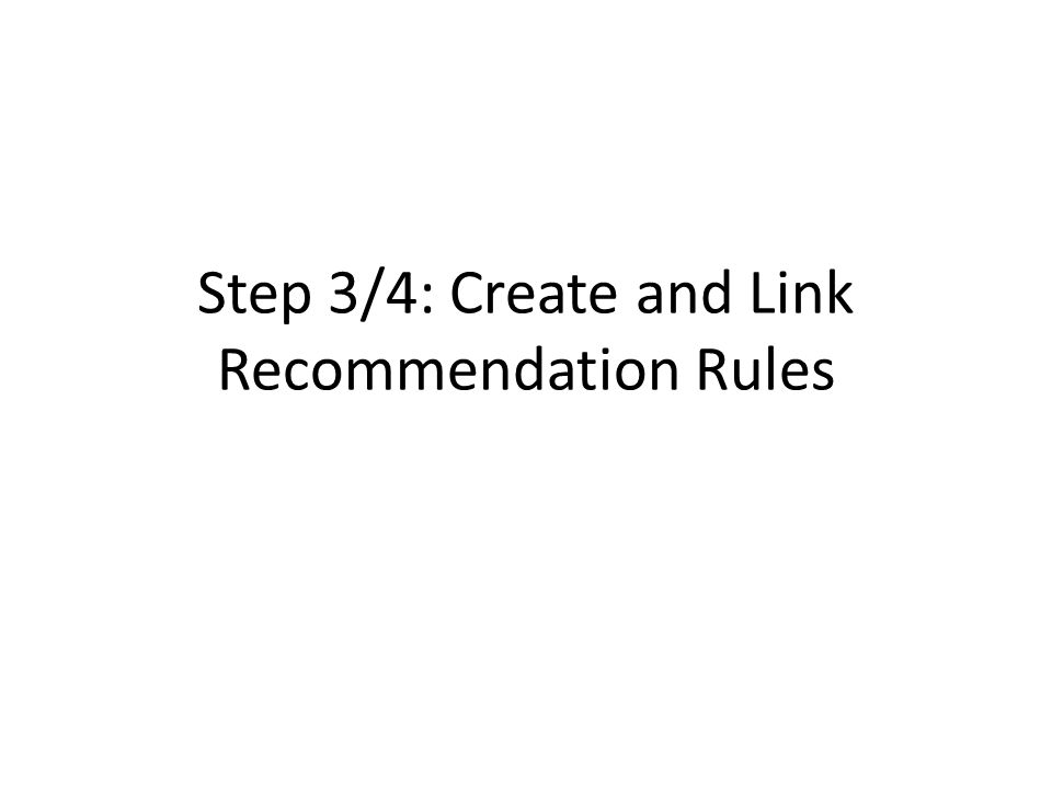 Step 3/4: Create and Link Recommendation Rules