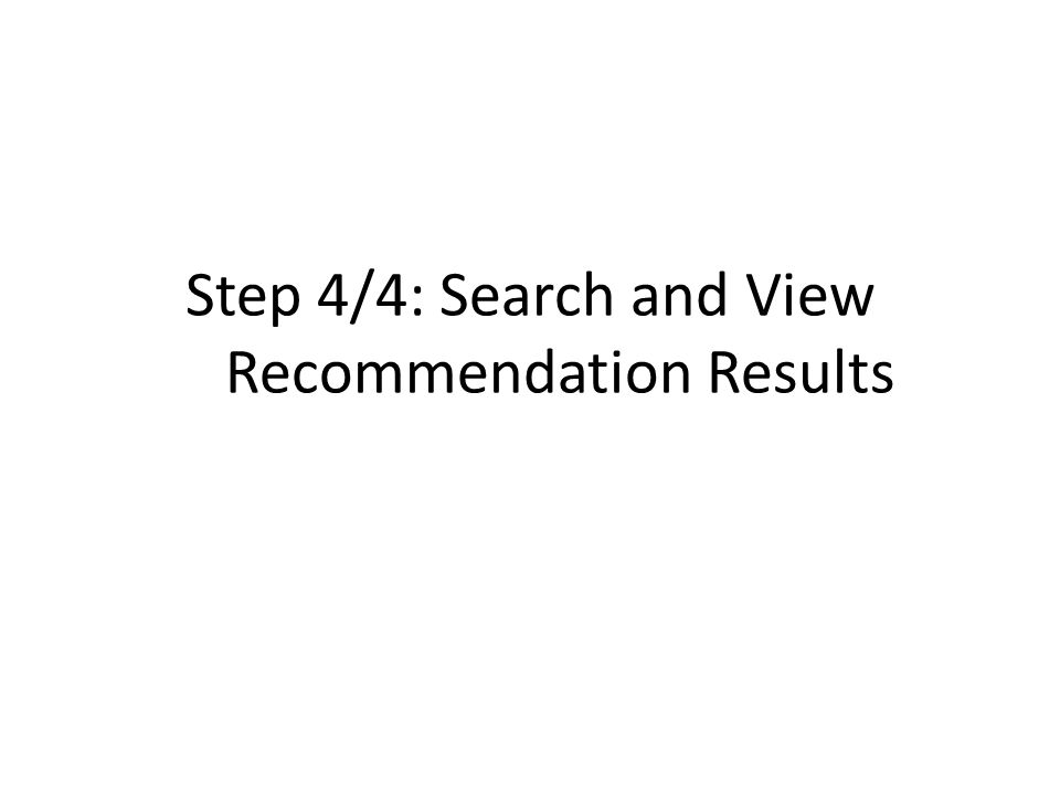 Step 4/4: Search and View Recommendation Results
