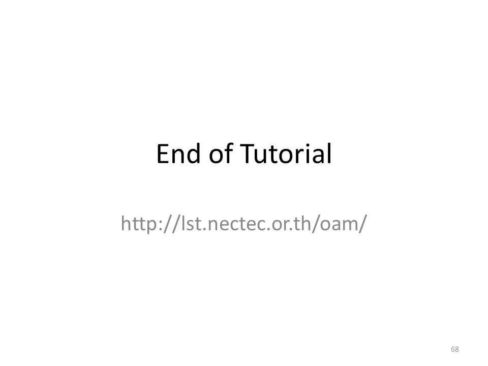 End of Tutorial http://lst.nectec.or.th/oam/