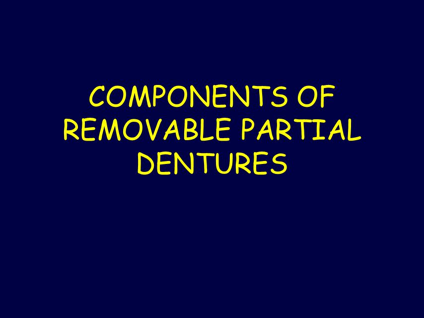 COMPONENTS OF REMOVABLE PARTIAL DENTURES