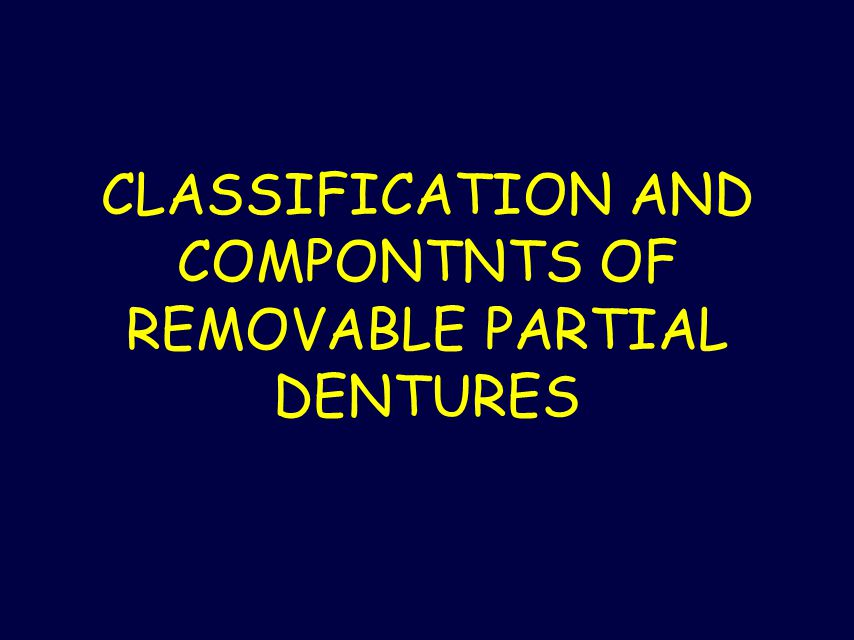 CLASSIFICATION AND COMPONTNTS OF REMOVABLE PARTIAL DENTURES
