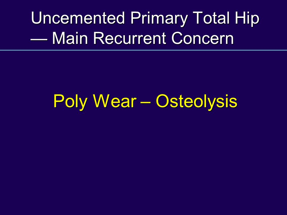 Uncemented Primary Total Hip — Main Recurrent Concern