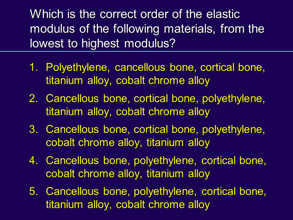 Which is the correct order of the elastic modulus of the following materials, from the lowest to highest modulus