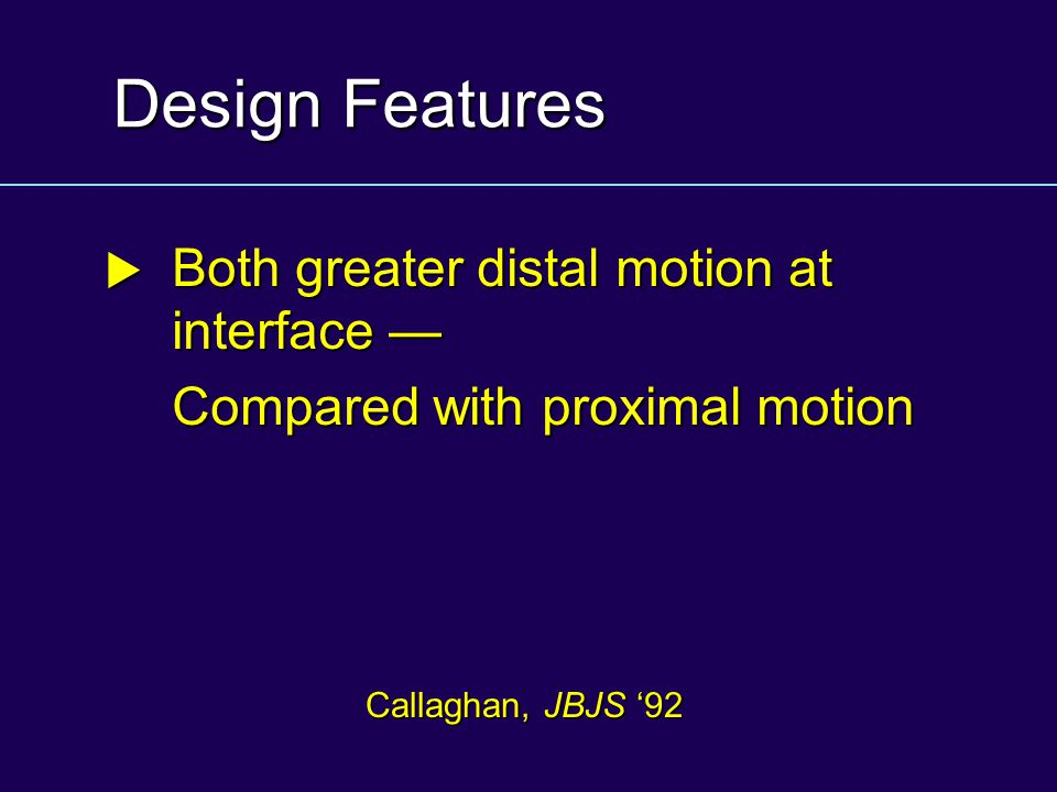Design Features Compared with proximal motion