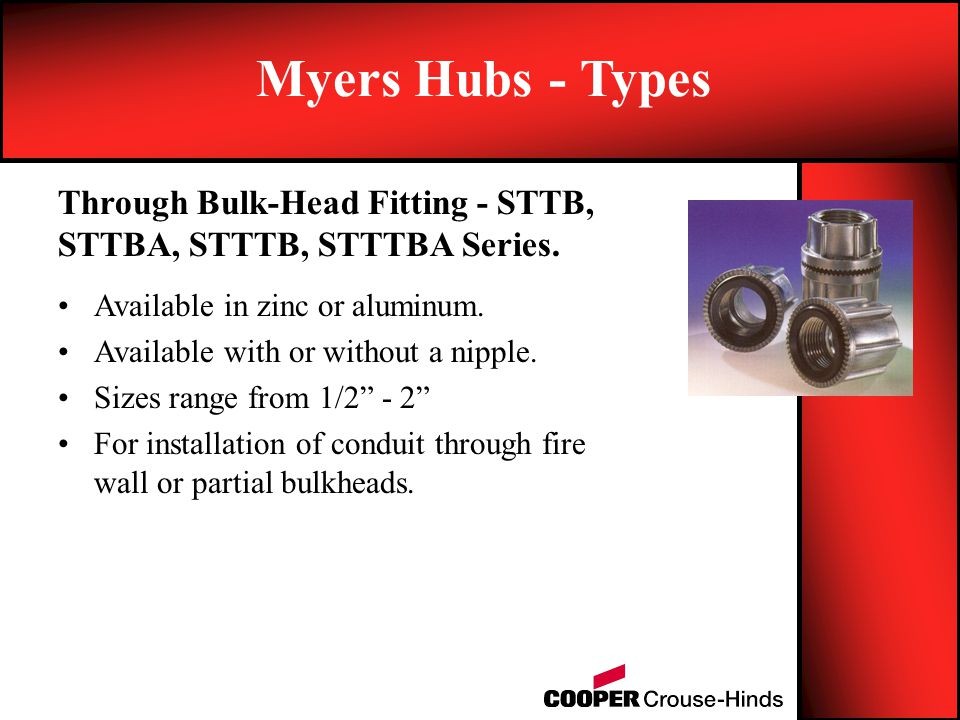 Myers Hubs - Types Through Bulk-Head Fitting - STTB, STTBA, STTTB, STTTBA Series. Available in zinc or aluminum.