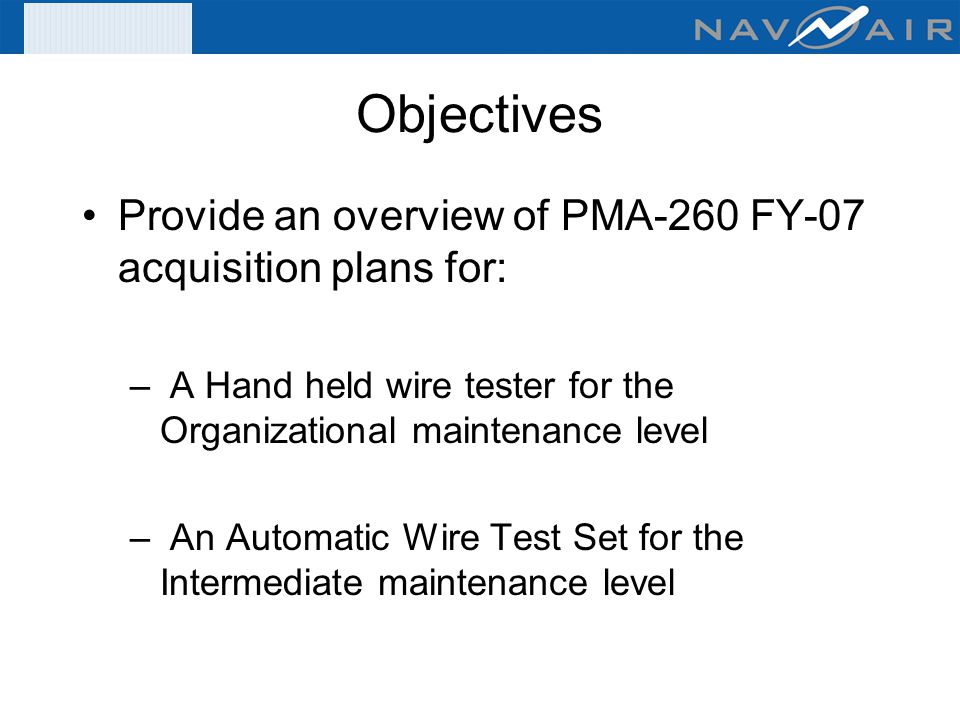 Objectives Provide an overview of PMA-260 FY-07 acquisition plans for: