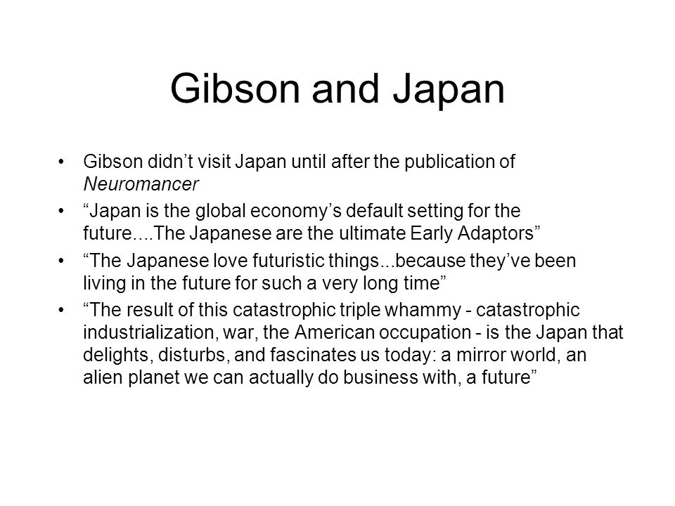 Gibson and Japan Gibson didn't visit Japan until after the publication of Neuromancer.