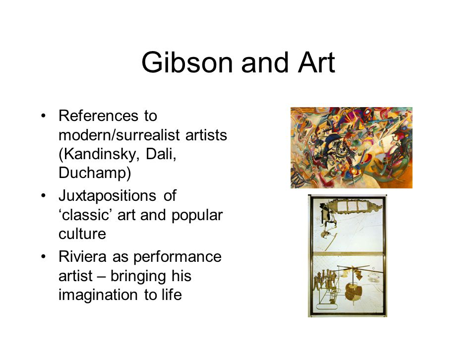 Gibson and Art References to modern/surrealist artists (Kandinsky, Dali, Duchamp) Juxtapositions of 'classic' art and popular culture.