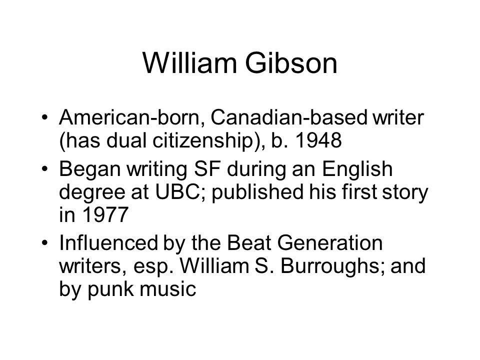 William Gibson American-born, Canadian-based writer (has dual citizenship), b. 1948.