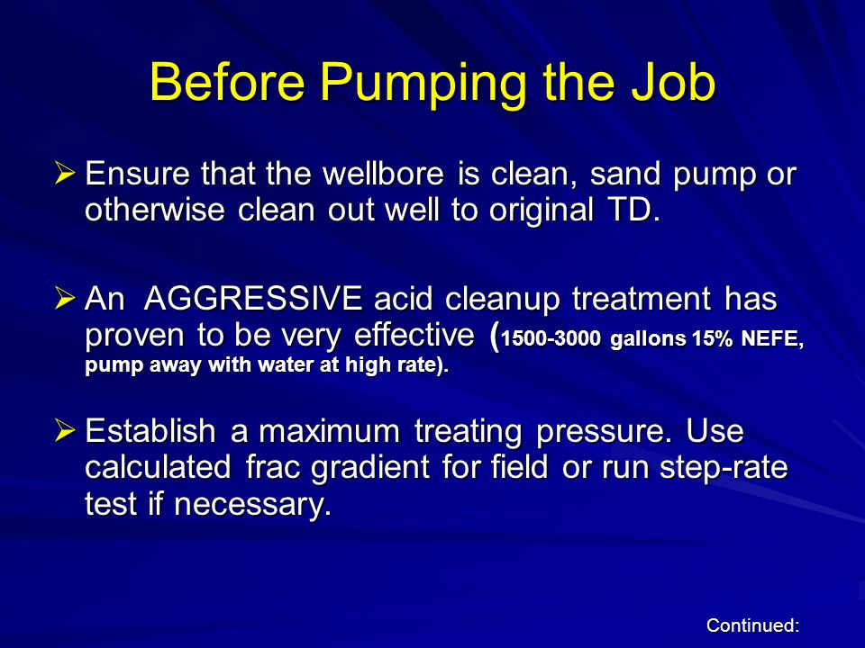 Before Pumping the Job Ensure that the wellbore is clean, sand pump or otherwise clean out well to original TD.