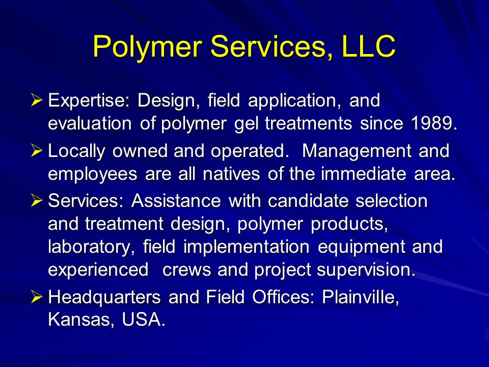 Polymer Services, LLC Expertise: Design, field application, and evaluation of polymer gel treatments since 1989.
