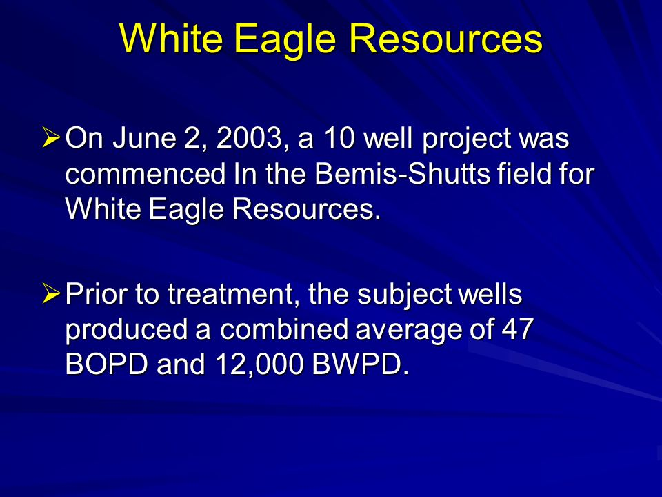 White Eagle Resources On June 2, 2003, a 10 well project was commenced In the Bemis-Shutts field for White Eagle Resources.