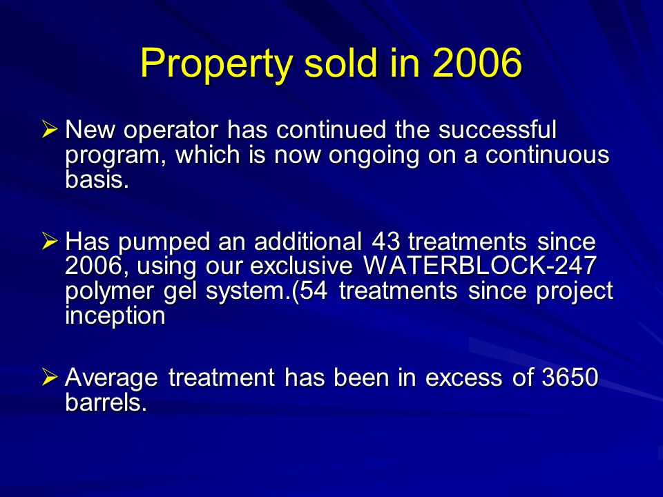 Property sold in 2006 New operator has continued the successful program, which is now ongoing on a continuous basis.