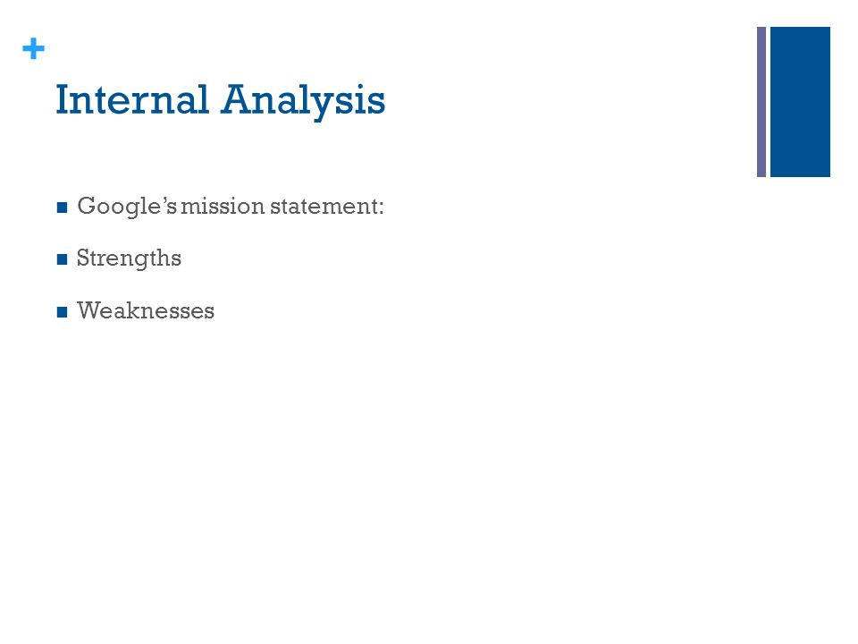 internal analysis of google inc Google inc swot analysisdocx  google inc: ( 2010) the future of the internet  search ingine company  internal factor analysis summary (ifas table) 10.