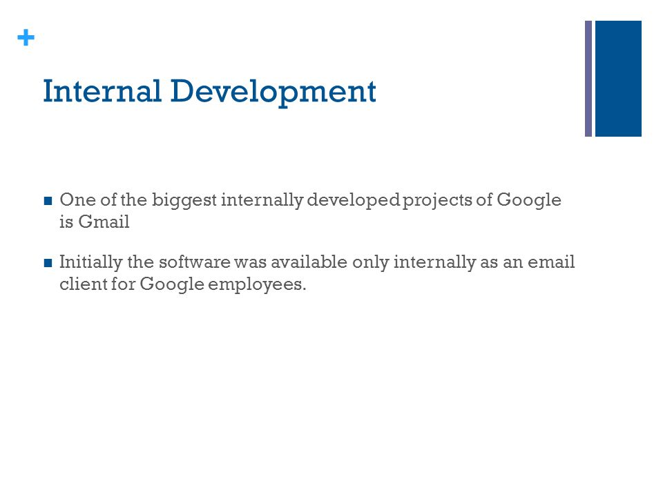 Internal Development One of the biggest internally developed projects of Google is Gmail.