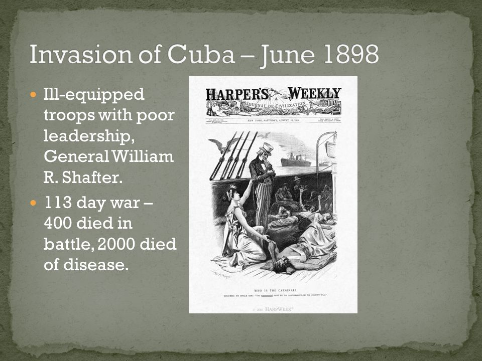 Invasion of Cuba – June 1898 Ill-equipped troops with poor leadership, General William R. Shafter.