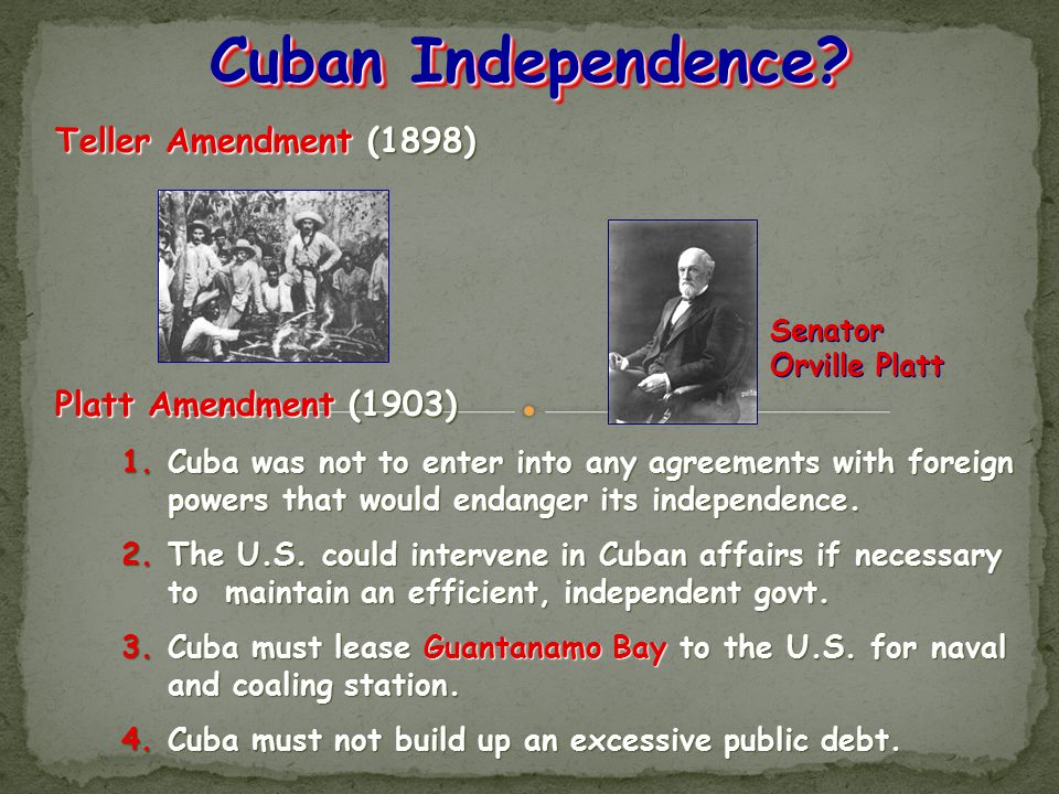 Cuban Independence Teller Amendment (1898) Platt Amendment (1903)