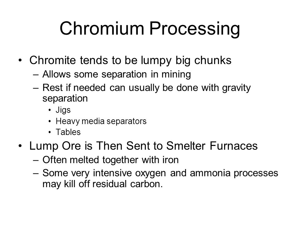 Chromium Processing Chromite tends to be lumpy big chunks