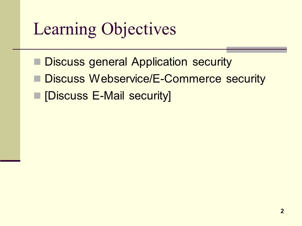 Learning Objectives Discuss general Application security