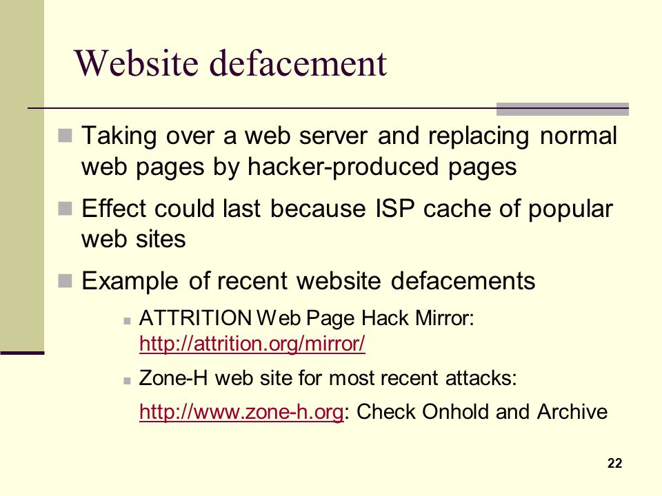 Website defacement Taking over a web server and replacing normal web pages by hacker-produced pages.