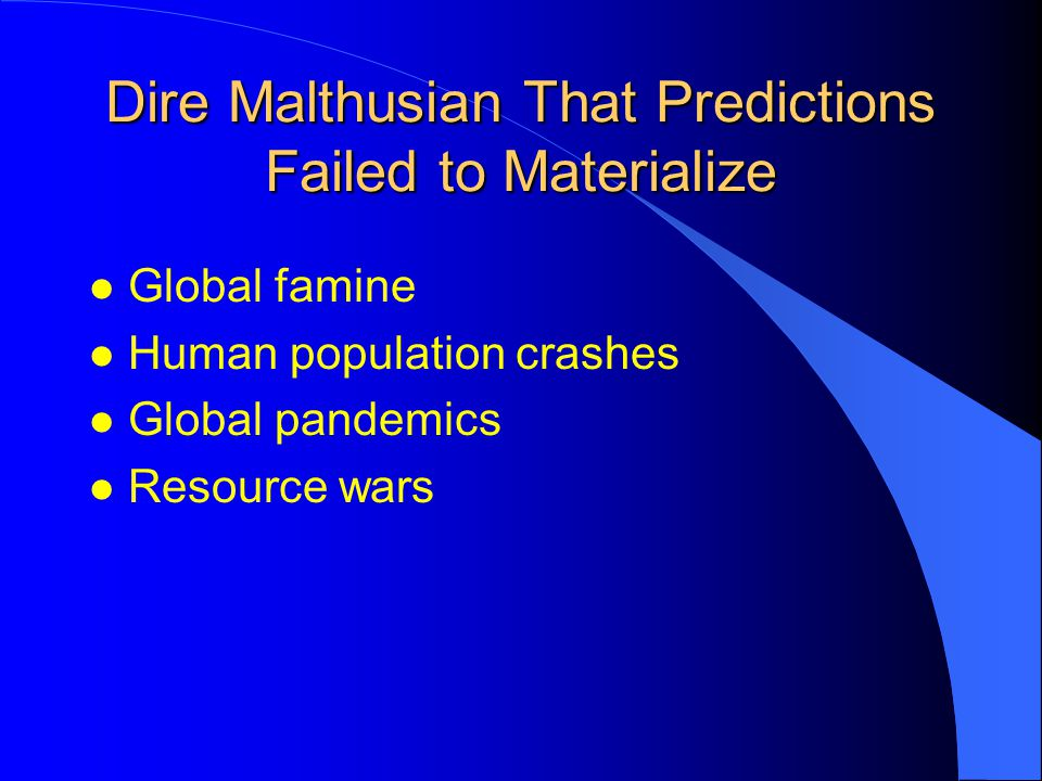 Dire Malthusian That Predictions Failed to Materialize