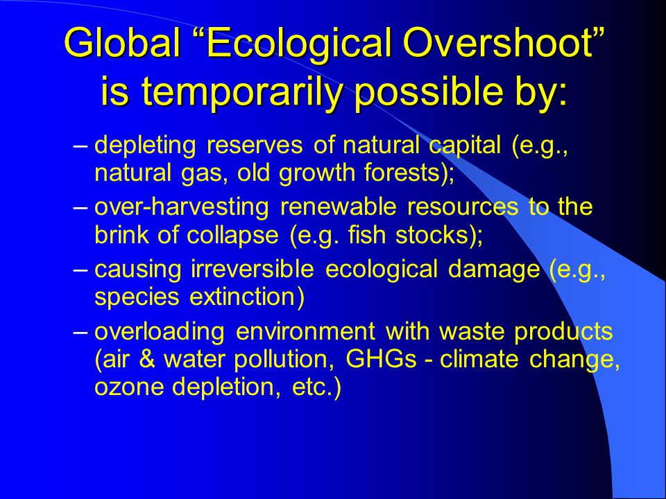 Global Ecological Overshoot is temporarily possible by: