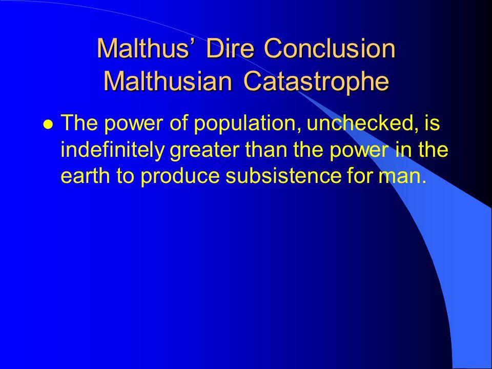 Malthus' Dire Conclusion Malthusian Catastrophe