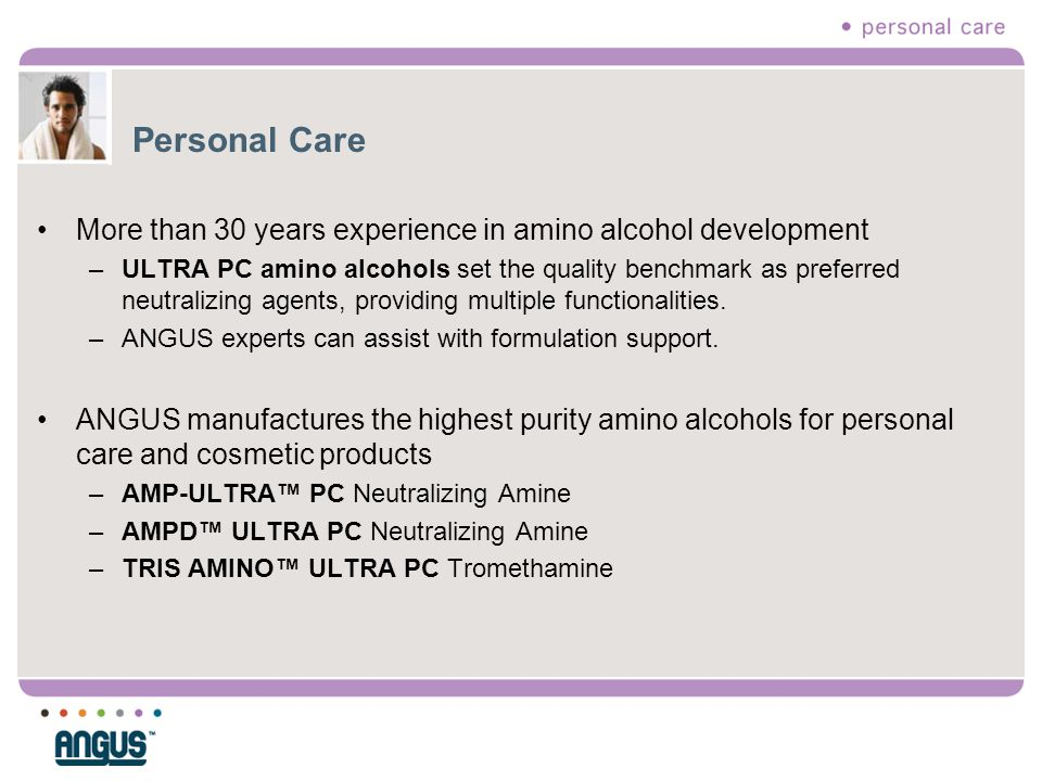 Personal Care More than 30 years experience in amino alcohol development.