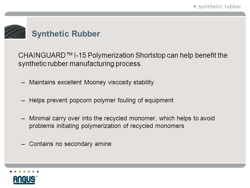 Synthetic Rubber CHAINGUARD™ I-15 Polymerization Shortstop can help benefit the synthetic rubber manufacturing process.
