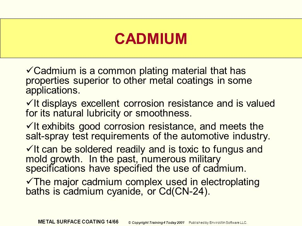 CADMIUM Cadmium is a common plating material that has properties superior to other metal coatings in some applications.