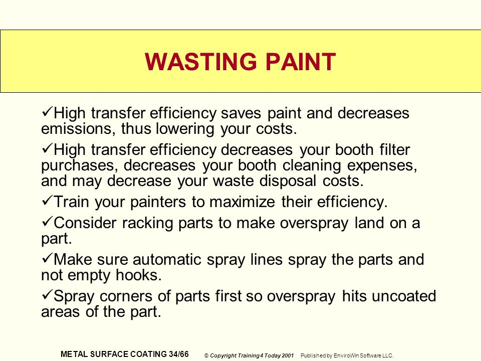 WASTING PAINT High transfer efficiency saves paint and decreases emissions, thus lowering your costs.