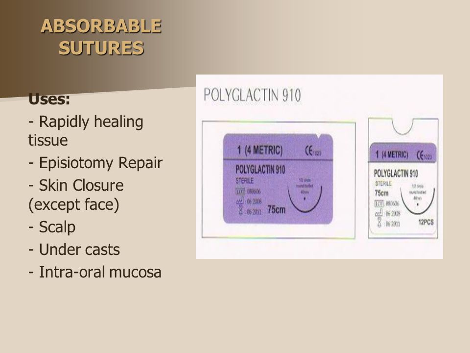 ABSORBABLE SUTURES Uses: - Rapidly healing tissue - Episiotomy Repair