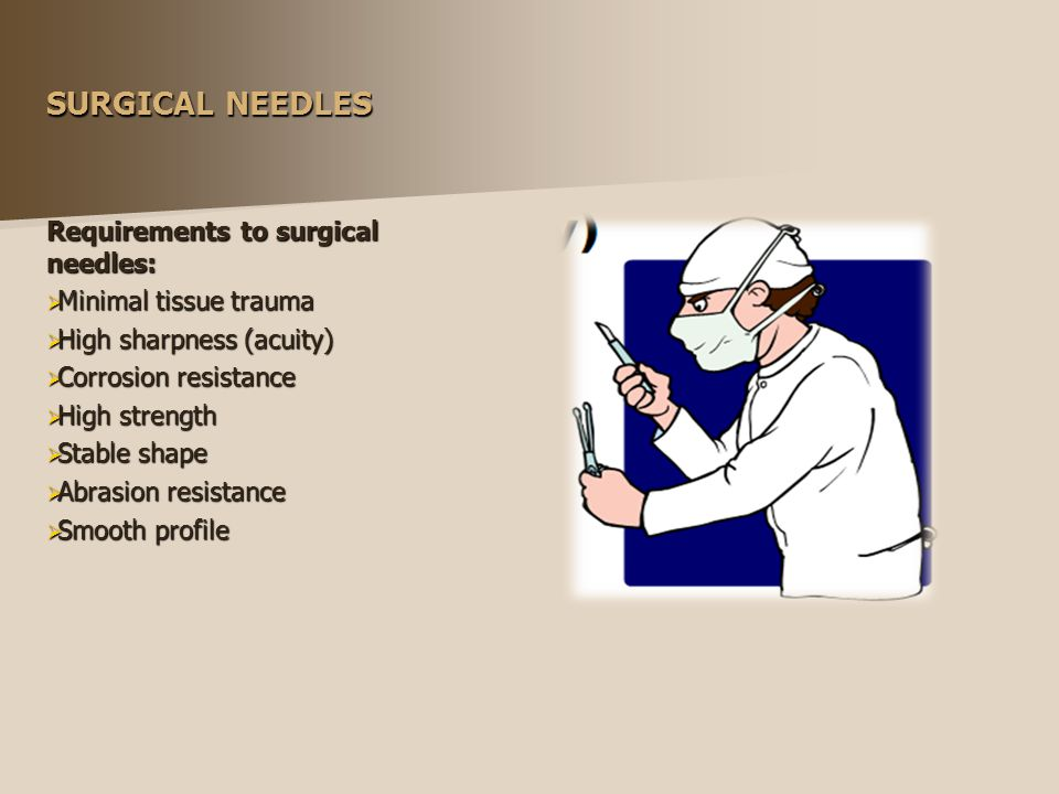 SURGICAL NEEDLES Requirements to surgical needles: