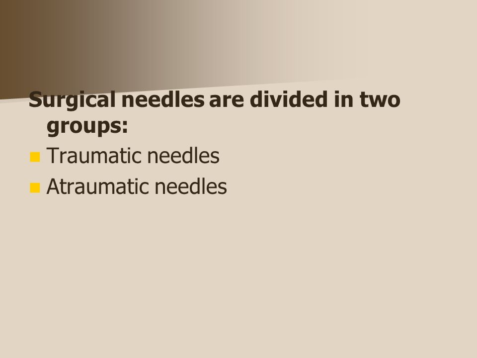 Surgical needles are divided in two groups: